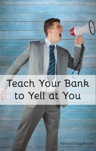 Teach Your Bank to YELL at You #AdriansCrazyLife A clever life hack to get your spending under control.