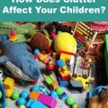 How Clutter Affects Your Children #AdriansCrazyLife Do you realize that the clutter in your home may be having a negative effect on your children as adults. Here are some ideas to help!
