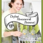 6 Tips to Defeat Housework Burnout