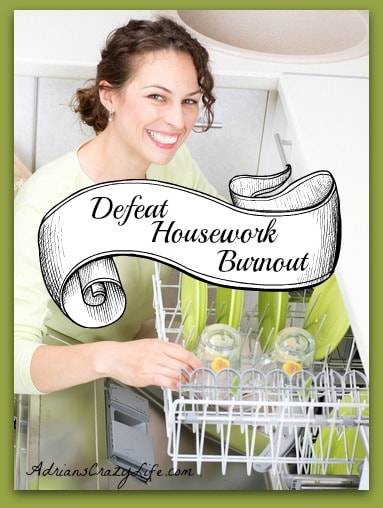 6 Tactics to Defeat Housework Burnout @AdriansCrazyLif Six Nifty Ideas to help with the daily grind...