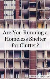 "Are you Running a Homeless Shelter for Clutter? #AdriansCrazyLife Part of the reason clutter gets out of control so quickly is that we don't designate a ""home"" for certain items. Then they just drift around the house and attract more clutter. Not a good plan."