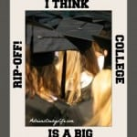I Think College is a Rip-Off!