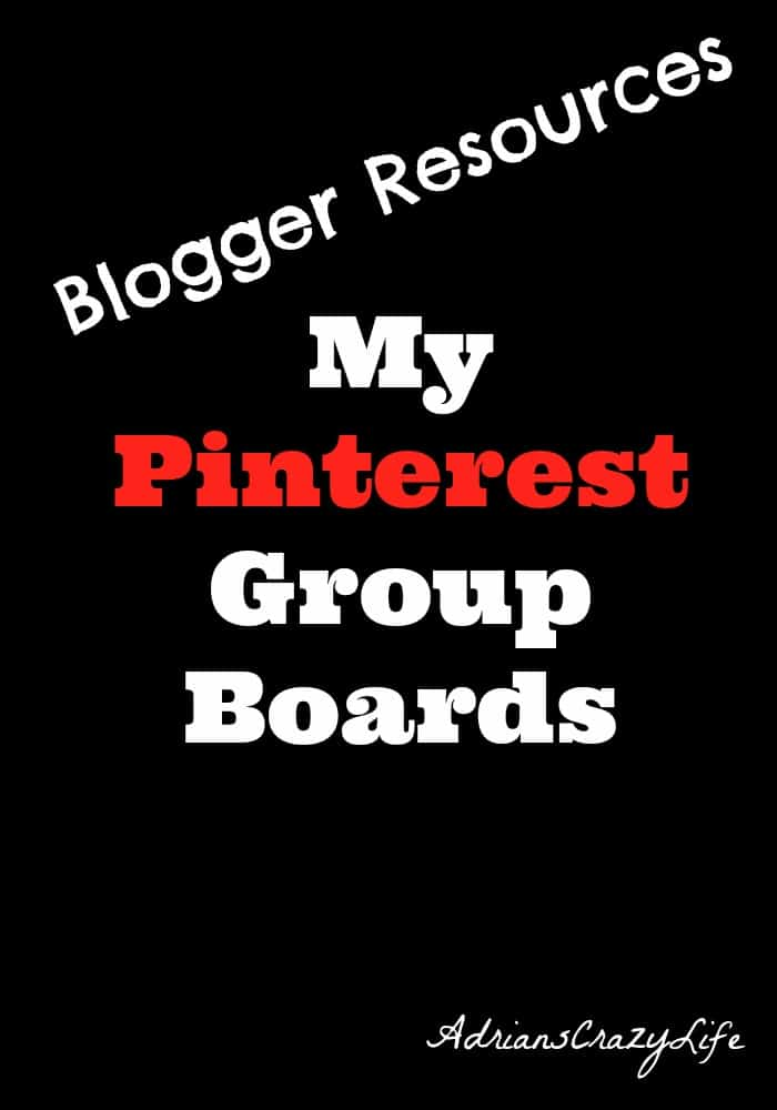 Blogger Resources - My Pinterest Group Boards - AdriansCrazyLife These are my group boards - they are open to all legitimate bloggers and have some great resources.