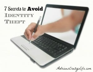 7 Secrets to Avoid Identity Theft @AdriansCrazyLif Identity theft is almost epidemic these days. Here are a few tips to help you not fall victim to it.