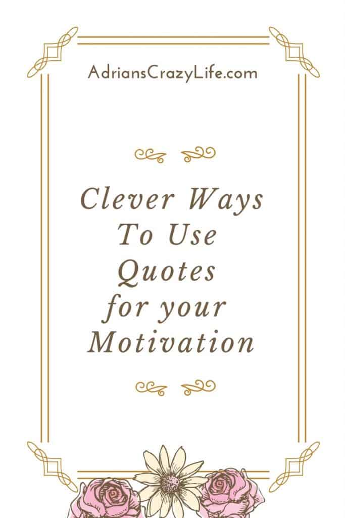 Quotes are very meaningful to me. I use them to create motivation for myself.