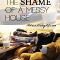 "Eliminate the SHAME of a Messy House @AdriansCrazyLif Maybe we need to rethink our thinking about who is a ""bad housekeeper"""