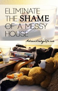 """Eliminate the SHAME of a Messy House @AdriansCrazyLif Maybe we need to rethink our thinking about who is a """"bad housekeeper"""""""