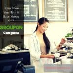 I Can Help You Save MONEY with Groupon Coupons