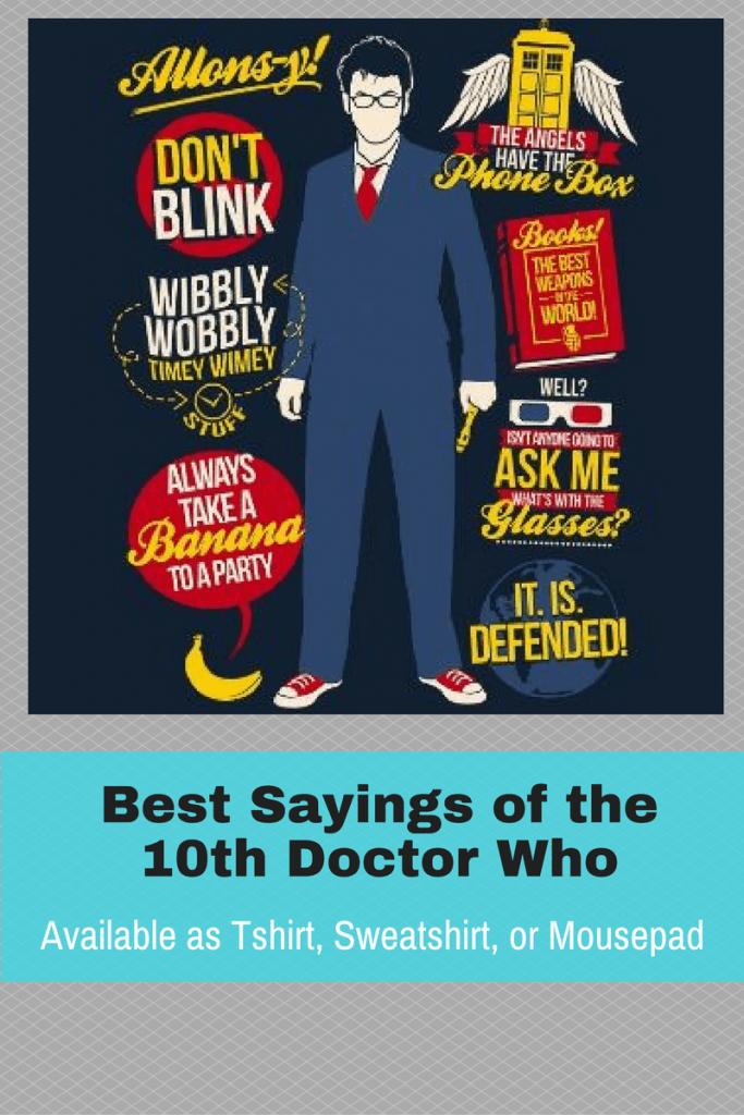 This shirt has all the best says on the 10th Doctor Who. Wibbly Wobbly Timey Wimey stuff.