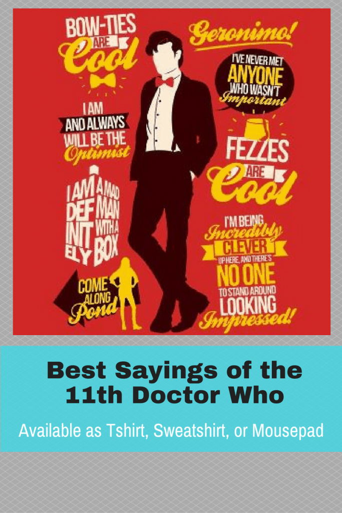 Doctor Who - Best sayings of the 11th Doctor tshirt. If you are a fan of Doctor Who, you will recognize these famous sayings.