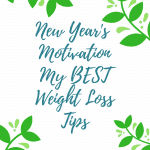 New Year's Motivation – My BEST Weight Loss Tips