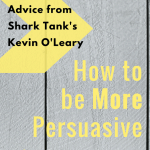 3 Tips to be More Persuasive by Shark Tank's Kevin O'Leary