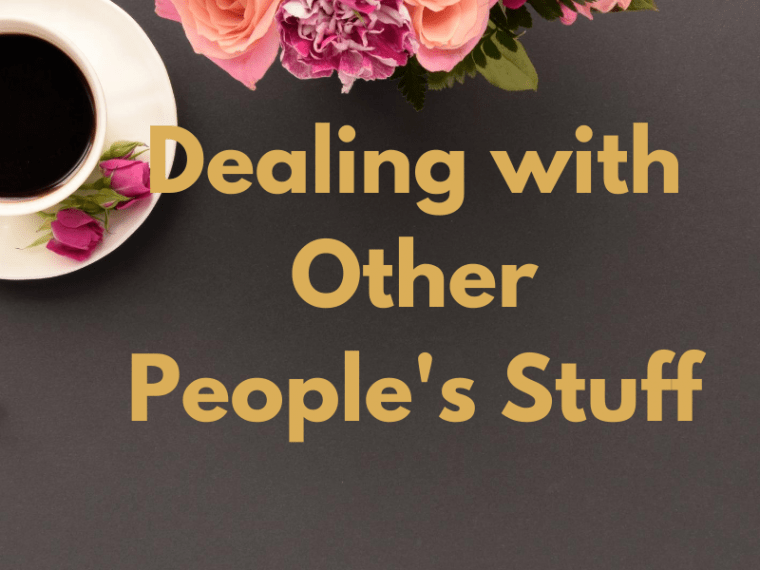 Dealing with Other People's Stuff