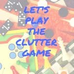 The clutter game is a way to learn how much hassle all your STUFF is costing you.