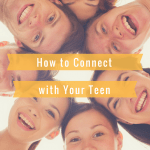 Connecting with you teen can be tricky, but here are some ideas that will help.
