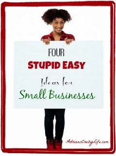 """Four """"Stupid Easy"""" Ideas for Small Businesses"""
