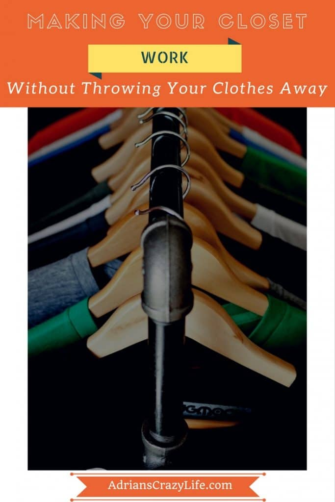 I can show you how to make your closet work WITHOUT throwing all your clothes away.