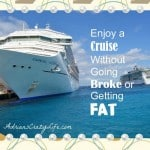 Enjoy a Cruise Without Going Broke or Getting FAT