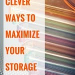 I have some brilliant ways to get the maximum use out of your storage.