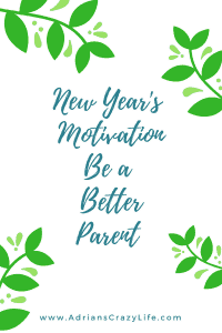 New Year's motivation - my best tips to be a better parent. There's some gems in here!