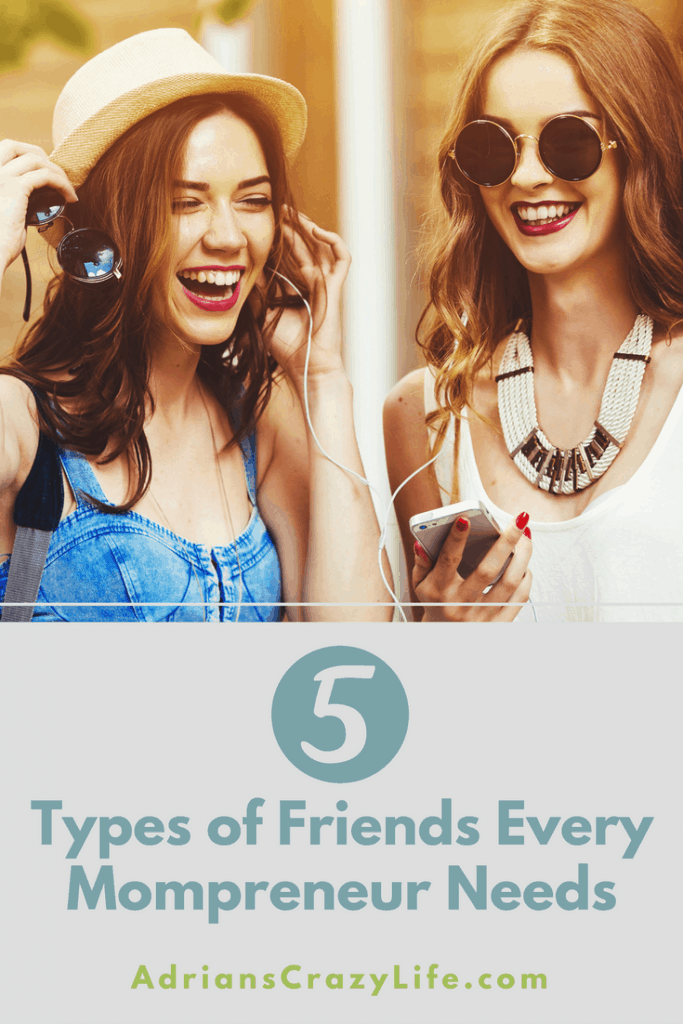 Life as a Mompreneur can be stressful. Having these 5 types of friends can make life so much easier.