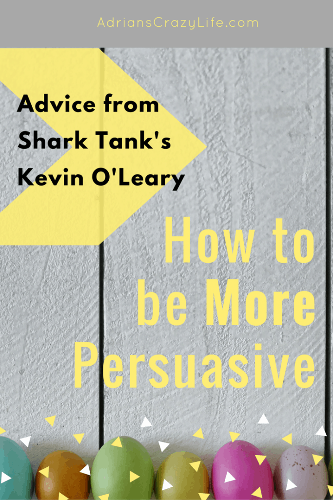 Shark Tank's Kevin O'Leary listens to pitches all the time.  He shares how to make yourself more persuasive and get further in life.