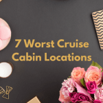 Cruises can be SO wonderful, but if you pick one of these 7 worst cabin locations, you could blow up your whole vacation.
