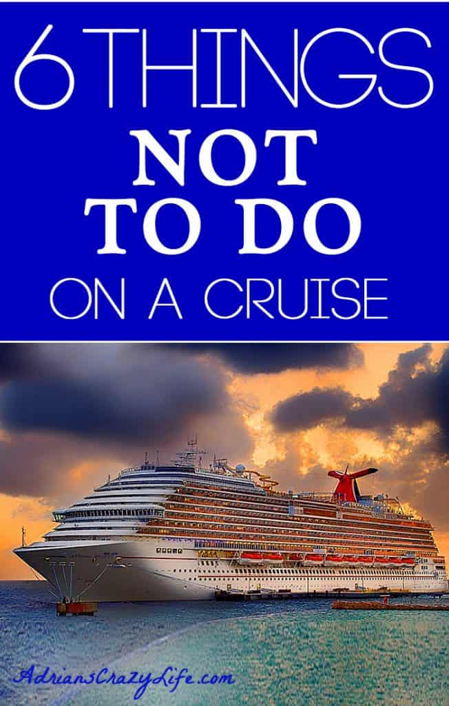 6 things you don't want to do on a Cruise, unless you want to be the MOST disliked passenger on the ship!