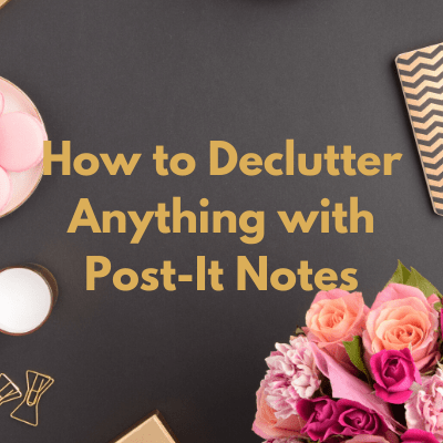 Declutter Anything using Post-It Notes