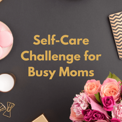 Self-care for busy Moms